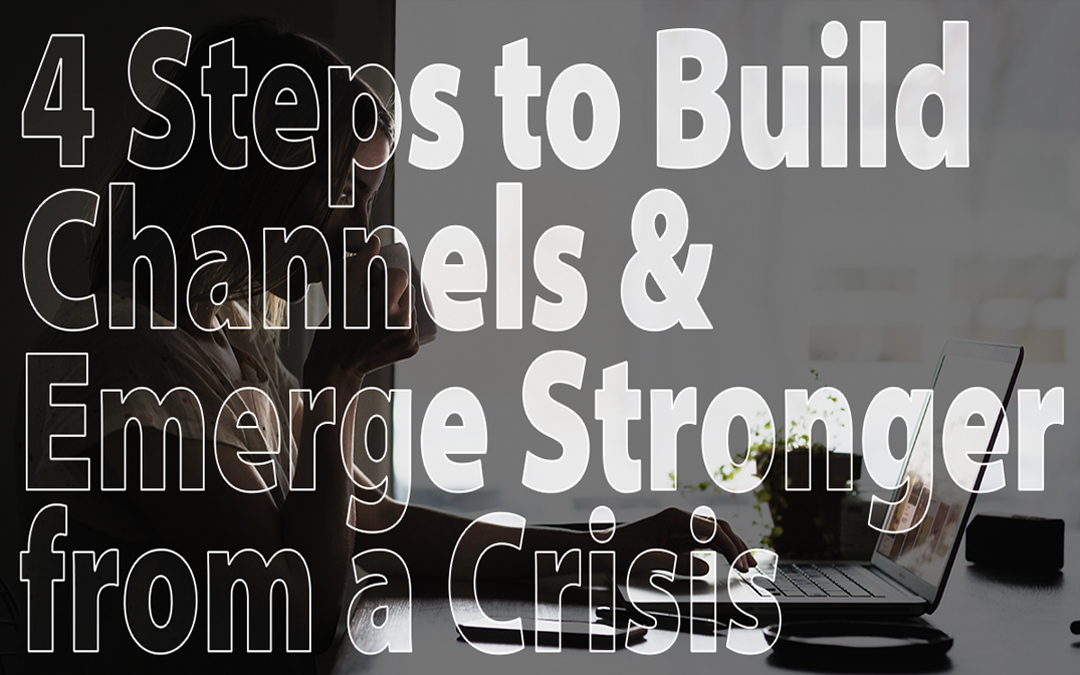 4 Steps to Build Channels & Emerge Stronger from a Crisis
